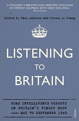 Listening to Britain Home Intelligence Reports on Britain's Finest Hour May to September 1940