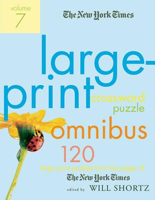 The New York Times Large-Print Crossword Puzzle Omnibus Volume 7 120 Large-Print Puzzles from the