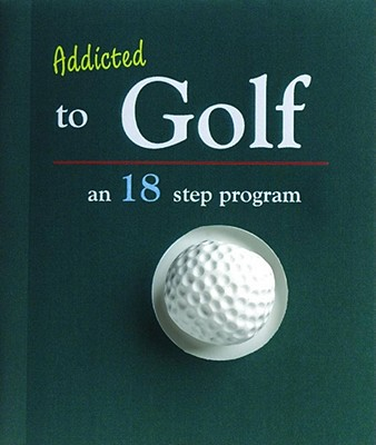 Addicted to Golf An 18-Step Program