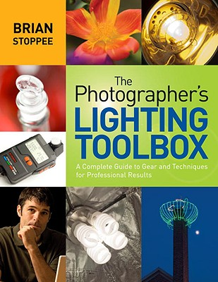 The Photographer's Lighting Toolbox A Complete Guide to Gear and Techniques for Professional Result